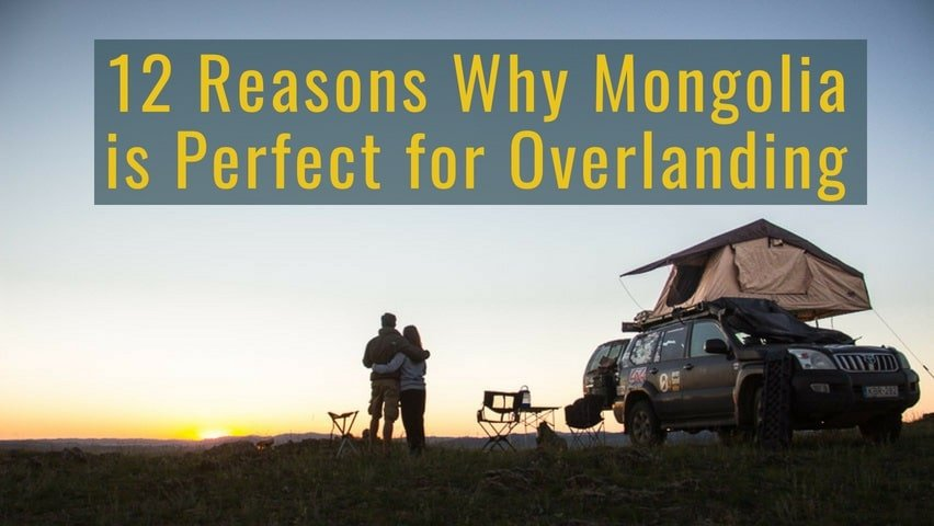 12 Reasons Why Mongolia is Perfect for Overlanding
